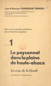 Jean Maniquant-Bendele et Monique Maniquant-Bendele - Essai sur le pseudo-archaïsme des civilisations agraires (1) - Le paysannat dans la plaine de Haute-Alsace, la crise de la Hardt, contribution monographique.
