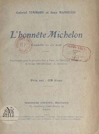 Jean Manoussi et Gabriel Timmory - L'honnête Michelon - Comédie en un acte représentée pour la première fois, à Paris, au Théâtre Moderne, le 12 mai 1906.