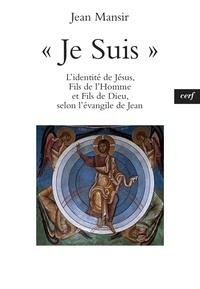 Jean Mansir - « Je Suis » - L'identité de Jésus, Fils de l'Homme et Fils de Dieu, selon l'évangile de Jean.