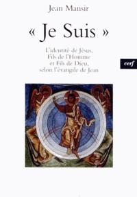 """Jean Mansir - """"Je suis"""" - L'identité de Jésus, Fils de l'Homme et Fils de Dieu, selon l'évangile de Jean."""