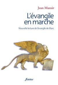 Jean Mansir - L'Evangile en marche - Nouvelle lecture de l'évangile de Marc.
