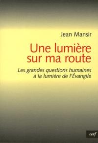 Jean Mansir - Une lumière sur ma route - Les grandes questions humaines à la lumière de l'Evangile.