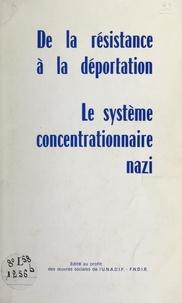 Jean Manson et  Fédération nationale des dépor - De la Résistance à la déportation - Pages d'histoire récente pour servir à l'instruction civique. Le système concentrationnaire nazi.