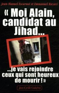 Jean-Manuel Escarnot et Emmanuel Razavi - Moi Alain, candidat au Jihad - Je vais rejoindre ceux qui sont heureux de mourir.