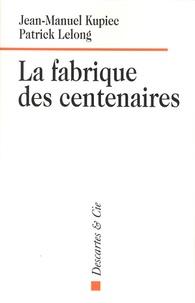 Jean-Manuel Kupiec et Patrick Lelong - La fabrique des centenaires.