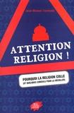 Jean-Manuel Traimond - Attention religion ! - Pourquoi la religion colle (et quelques conseils pour la décoller).
