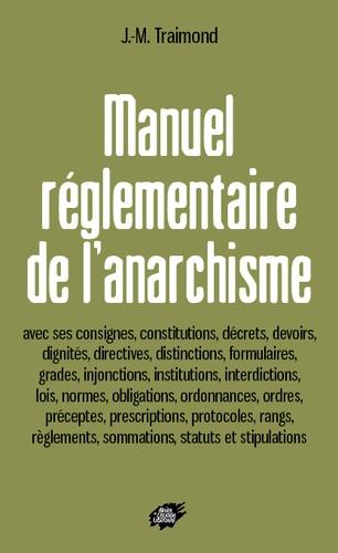 Jean-Manuel Traimond - Manuel réglementaire de l'anarchisme.