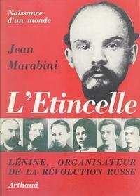 Jean Marabini - L'étincelle : naissance d'un monde - Lénine, organisateur de la Révolution russe.