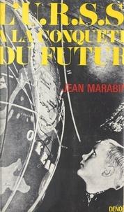 Jean Marabini - L'U.R.S.S. à la conquête du futur.