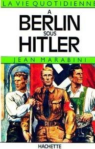 Jean Marabini - La vie quotidienne à Berlin sous Hitler.