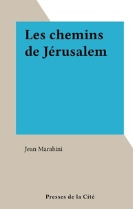 Jean Marabini - Les chemins de Jérusalem.