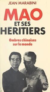 Jean Marabini et Etienne Hubert - Mao et ses héritiers - Ombres chinoises sur le monde.