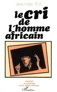 Jean-Marc Éla - Le cri de l'homme africain - Questions aux chrétiens et aux Eglises d'Afrique.