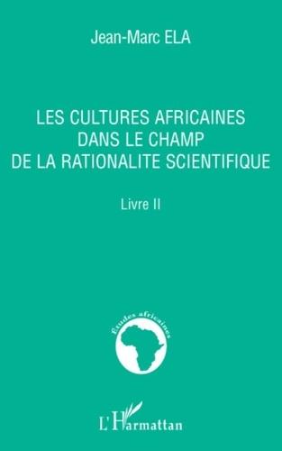 Jean-Marc Éla - Les cultures africaines dans le champ de la rationalité scientifique.