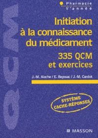 Jean-Marc Aiache et E Beyssac - Initiation à la connaissance du médicament - 335 QCM et exercices.