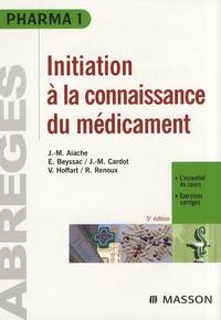 Jean-Marc Aiache et Eric Beyssac - Initiation à la connaissance du médicament.