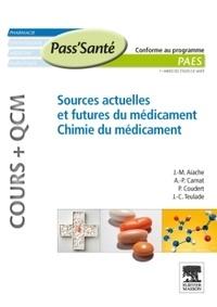 Jean-Marc Aiache et A.-P. Carnat - Sources actuelles et futures du médicament, Chimie du médicament - Conforme au programme PAES.