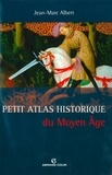 Jean-Marc Albert - Petit Atlas historique du Moyen Âge.