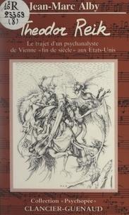 """Jean-Marc Alby et Bernard Cazes - Théodor Reik - Le trajet d'un psychanalyste de Vienne """"fin de siècle"""", aux États-Unis."""