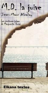 Jean-Marc Alcalay - MD la juive - Les écritures juives de Marguerite Duras.