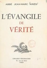 Jean-Marc Ariès - L'Évangile de vérité.