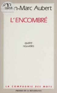 Jean-Marc Aubert - L'encombré - Quatre nouvelles.