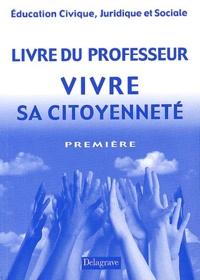 Jean-Marc Auriac et D Dupoizat - Education Civique, Juridique et Sociale 1ère Vivre sa citoyenneté - Livre du professeur.