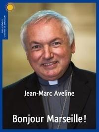 Jean-Marc Aveline - Bonjour Marseille !.