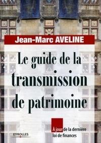 Jean-Marc Aveline - Le guide de la transmission de patrimoine.
