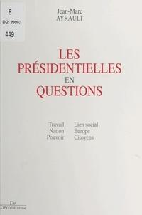 Jean-Marc Ayrault - Les présidentielles en questions : travail, nation, pouvoir, lien social, Europe, citoyens.