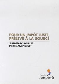 Jean-Marc Ayrault et Pierre-Alain Muet - Pour un impôt juste, prélevé à la source.