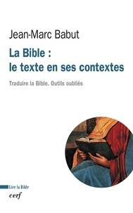 Jean-Marc Babut et Jean-Marc Babut - La Bible : le texte en ses contextes - Traduire la Bible. Outils oubliés.