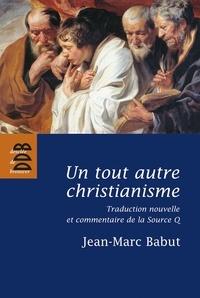 Jean-Marc Babut - Un tout autre christianisme.
