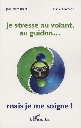 Jean-Marc Bailet - Je stresse au volant, au guidon... mais je me soigne !.
