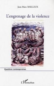 Jean-Marc Bailleux - L'engrenage de la violence - L'escalade vers la violence dans les relations interpersonnelles.