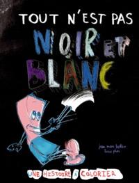 Jean-Marc Ballée et Lucie Phan - Tout n'est pas noir et blanc - Une histoire à colorier.