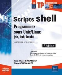 Jean-Marc Baranger et Théo Schomaker - Scripts shell : programmez sous Unix/Linux (sh, ksh, bash) - Exercices et corrigés.