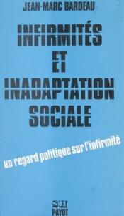Jean-Marc Bardeau - Infirmités et inadaptation sociale : pour une étude socio-politique de l'intégration des handicapés dans la société capitaliste.