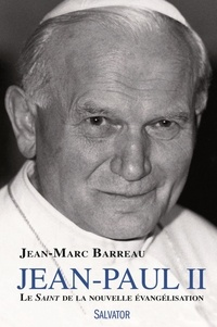 Jean-Paul II- Le Saint de la nouvelle évangélisation - Jean-Marc Barreau |