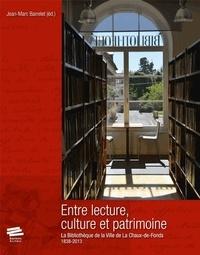 Jean-Marc Barrelet - Entre lecture, culture et patrimoine - La Bibliothèque de la Ville de La Chaux-de-Fonds (1838-2013).