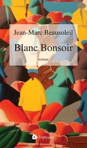 Jean-Marc Beausoleil - Blanc bonsoir.