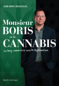 Jean-Marc Beausoleil - Monsieur Boris et le cannabis - Le long road-trip vers la légalisation.