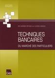Jean-Marc Béguin et Arnaud Bernard - Techniques bancaires du marché des particuliers BTS banque option A et licence banque.