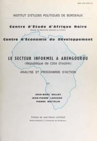 Jean-Marc Bellot et Jean-Pierre Lachaud - Le secteur informel à Abengourou, République de Côte d'Ivoire - Analyse et programme d'action.