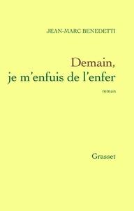 Jean-Marc Benedetti - Demain, je m'enfuis de l'enfer.