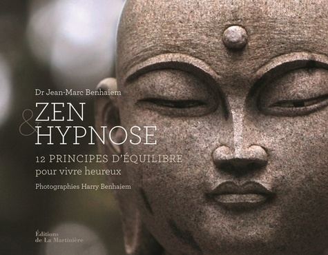 Zen & hypnose. 12 principes d'équilibre pour vivre heureux