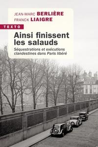Jean-Marc Berlière et Franck Liaigre - Ainsi finissent les salauds - Séquestrations et exécutions clandestines dans Paris libéré.