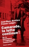 Jean-Marc Berlière et Franck Liaigre - Camarade, la lutte continue ! - De la résistance à l'espionnage communiste.