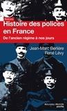 Jean-Marc Berlière et René Lévy - Histoire des polices en France - De l'Ancien Régime à nos jours.