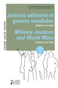 Jean-Marc Berlière et Jonas Campion - Justices militaires et guerres mondiales (Europe 1914-1950).